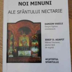 Noi Minuni Ale Sfantului Nectarie - Danion Vasile, Iosif D. Agapit, 396146 - Carti ortodoxe