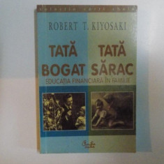 TATA BOGAT, TATA SARAC.EDUCATIA FINANCIARA IN FAMILIE de ROBERT T. KIYOSAKI 2000 - Carte Marketing