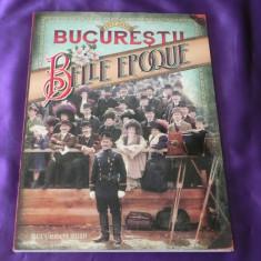 Bucurestii belle epoque 1877-1916 Bucuresti album cu peste 100 ilustratii - Album Arta
