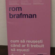 CUM SA REUSESTI CAND AR FI TREBUIT SA ESUEZI.ROM BRAFMAN, 2011 - Carte dezvoltare personala