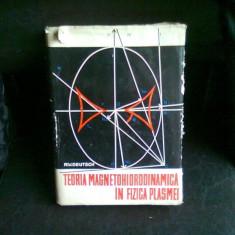 TEORIA MAGNETOHIDRODINAMICA IN FIZICA PLASMEI - R.V. DEUTSCH - Carte Fizica