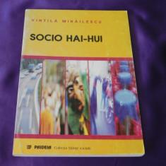 Vintila Mihailescu - Socio Hai-Hui. O alta sociologie a tranzitiei - Carte Sociologie