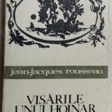 JEAN-JACQUES ROUSSEAU: VISARILE UNUI HOINAR SINGURATIC (1968/trad. MIHAI SORA)