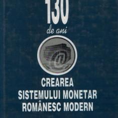 130 de ani de la crearea sistemului monetar romanesc modern - Carte Politica