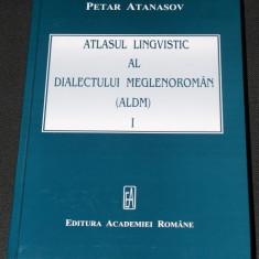 PETAR ATANASOV - ATLASUL LINGVISTIC AL DIALECTULUI MEGLENOROMAN vol 1