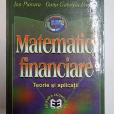 MATEMATICI FINANCIARE, TEORII SI APLICATII de ION PURCARU, OANA GABRIELA PURCARU, 2000 - Carte Marketing