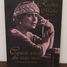 CAPITOLE TARZII DIN VIATA MEA- REGINA MARIA A ROMANIEI - Istorie