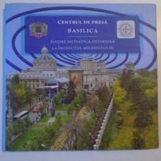 CENTRUL DE PRESA BASILICA, SLUJIRE MEDIATICA ORTODOXA LA INCEPUTUL MILENIULUI III, 2013 - Carte Sociologie