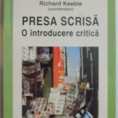 PRESA SCRISA, O INTRODUCERE CRITICA de RICHARD KEEBLE, 2009 - Carte Sociologie
