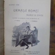 GEORGE CAIR URMASII ROMEI, BUCURESTI 1904