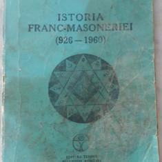 Istoria franc-masoneriei (926-1960) - include fanc-masoneria romana (1734-1991) - Carte masonerie