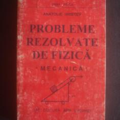 ANATOLIE HRISTEV - PROBLEME REZOLVATE DE FIZICA * MECANICA - Carte Fizica