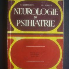 T. SERBANESCU, AL. VINTILA - NEUROLOGIE SI PSIHIATRIE - Carte Psihiatrie