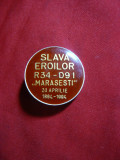 Insigna- Salva Eroilor R34-D91 Marasesti 20 apr 1894-1994 , d= 3 cm ,metal si em