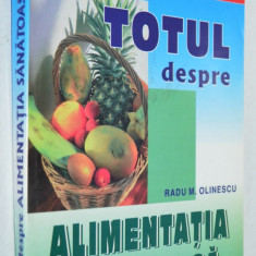 Totul despre alimentatia sanatoasa - Radu M. Olinescu 2005 - Carte Alimentatie