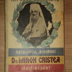 PATRIARHUL ROMANIEI-DR. MIRON CRISTEA INALT REGENT- OMUL SI FAPTELE -ION RUSU ABRUDEANU 1929 - Carte Istorie