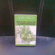 NUMELE MEU FIE GANTENBEIN - MAX FRISCH