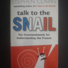 STEPHEN CLARKE - TALK TO THE SNAIL, 10 Commandments for Understanding the French