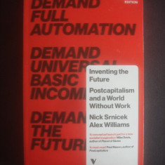 NICK SRNICEK and ALEX WILLIAMS - INVENTING THE FUTURE, A Manifesto {engleză}