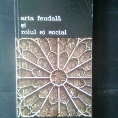 Andre Scobeltzine - Arta feudala si rolul ei social (Editura Meridiane, 1979)
