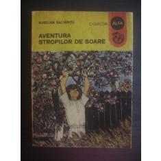 AURELIAN BALTARETU - AVENTURA STROPILOR DE SOARE
