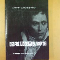 A. Schopenhauer Despre libertatea vointei Bucuresti 2003 - Filosofie