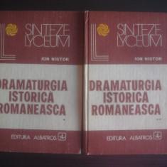 ION NISTOR - DRAMATURGIA ISTORICA ROMANEASCA (VOL.I SI II)