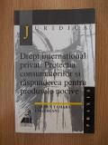 DREPT INTERNATIONAL PRIVAT. PROTECTIA CONSUMATORILOR SI RASPUNDEREA-UNGUREANU, Alta editura