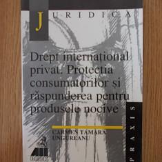 DREPT INTERNATIONAL PRIVAT. PROTECTIA CONSUMATORILOR SI RASPUNDEREA-UNGUREANU - Carte Drept international