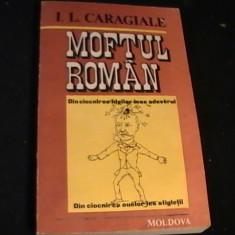 MOFTUL ROMAN- I. L. CARAGIALE-347 PG-, Alta editura