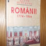 ROMANII * 1774 -1866 -- KEITH HITCHINS - 1998, 405 p - Istorie