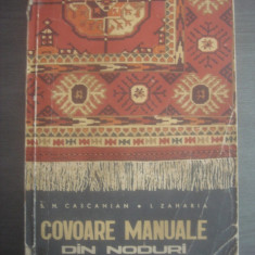 SIRAG HAIGUHI CASCANIAN, I. ZAHARIA - COVOARE MANUALE DIN NODURI