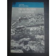 VICTOR BARLADEANU - DE LA DUNARE LA ADRIATICA