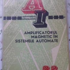 Amplificatorul Magnetic In Sistemele Automate - I. Bejan, 399642 - Carti Electrotehnica