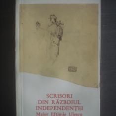 MAIOR EFTIMIE ULESCU - SCRISORI DIN RAZBOIUL INDEPENDENTEI - Istorie