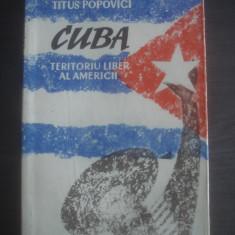 TITUS POPOVICI - CUBA, TERITORIUL LIBER AL AMERICII