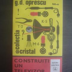 G. D. OPRESCU - CONSTRUITI UN TELEVIZOR