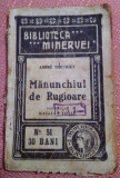 Manunchiul de Rugioare. Biblioteca ,,Minervei'' No.51, 1909  -   Andre Theuriet, Alta editura