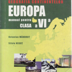 GEOGRAFIA CONTIMENTELOR - EUROPA. MANUAL PENTRU CLASA A VI A de O. MANDRUT - Manual scolar all, Clasa 10, All, Geografie