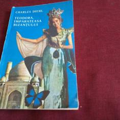 CHARLES DIEHL - TEODORA IMPARATEASA BIZANTULUI - Roman istoric