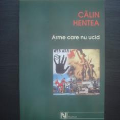 CALIN HENTEA - ARME CARE NU UCID