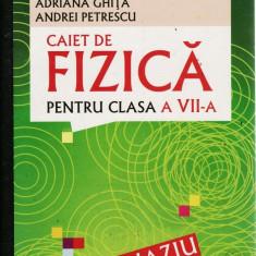 CAIET DE FIZICA PENTRU CLASA A VII A de ADRIANA GHITA - Manual scolar all, Clasa 10, All