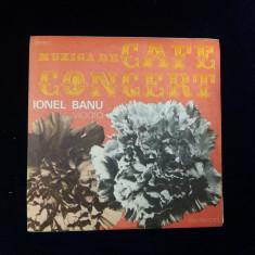 Disc vinil- IONEL BANU - MUZICA DE CAFE CONCERT - Muzica Ambientala electrecord
