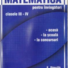 MATEMATICA PENTRU INVINGATORI PENTRU CLASELE III - IV de E. DANCILA - Manual scolar all, Clasa 10, All