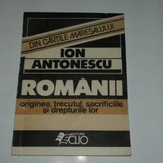 ION ANTONESCU - ROMANII originea, trecutul, sacrificiile si drepturile lor - Istorie