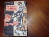 DAMIAN  STANOIU  -  UCENICII SFANTULUI ANTONIE  ( editia 1958, are 603 pagini )*