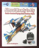 Cumpara ieftin ALMOST READY TO FLY. Radio Control Flying 21st Century Style- D. Bodington, 2007
