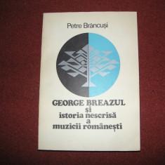 Petre Brancusi - George Breazul Si Istoria Nescrisa A Muzicii Romanesti