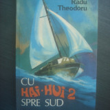 RADU THEODORU - CU ''HAI-HUI 2'' SPRE SUD - Carte de calatorie