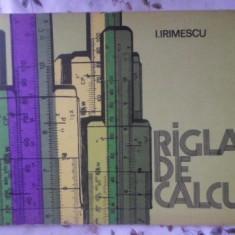 Rigla De Calcul - I. Irimescu, 399905 - Carti Constructii
